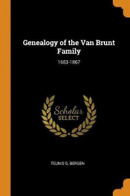 Genealogy Of The Van Brunt Family: 1653-1867 By Teunis G Bergen • 11.77£