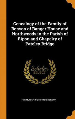 Genealogy Of The Family Of Benson Of Banger House And Northwoods In The Parish • 20.37£