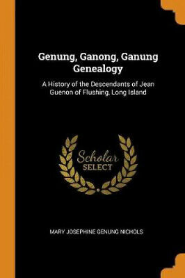Genung, Ganong, Ganung Genealogy: A History Of The Descendants Of Jean Guenon • 28.99£