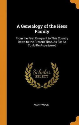 A Genealogy Of The Hess Family: From The First Emigrant To This Country Down • 24.14£