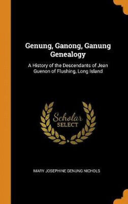 Genung, Ganong, Ganung Genealogy: A History Of The Descendants Of Jean Guenon • 35.21£