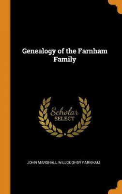 Genealogy Of The Farnham Family By John Marshall Willoughby Farnham • 22.04£