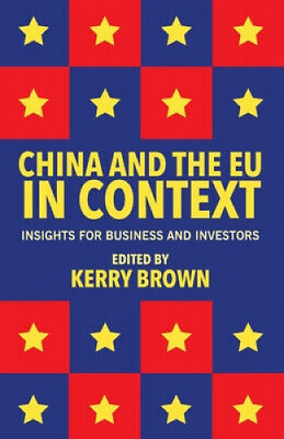 China And The Eu In Context: Insights For Business And Investors By Brown, Kerry • 29.25£