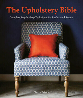 The Upholstery Bible: Complete Step-by-Step Techniques For Professional Results • 12.71£