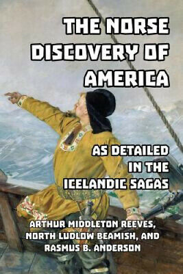 The Norse Discovery Of America As Detailed In The Icelandic Sagas By A M Reeves • 28.11£