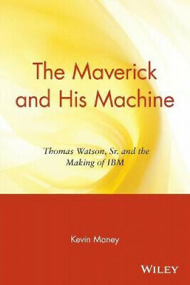 The Maverick And His Machine: Thomas Watson, Sr. And The Making Of IBM • 20.38£