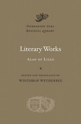 Literary Works (Dumbarton Oaks Medieval Library) By Alan Of Lille • 28.69£