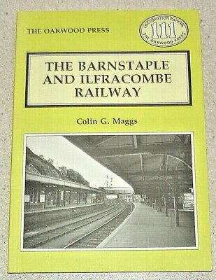 The Barnstaple And Ilfracombe Railway, Devon. C.G.Maggs Oakwood Press. 120 Pages • 3£