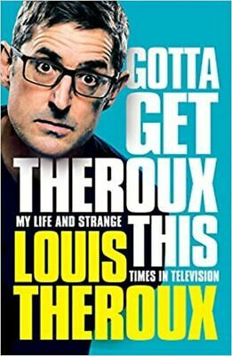 Gotta Get Theroux This : My Life And Strange Times In Television By Louis... • 1£