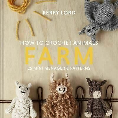 £9.25 • Buy How To Crochet Animals: Farm: 25 Mini Menagerie Patterns By Kerry Lord