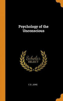 Psychology Of The Unconscious By C G Jung • 31.68£