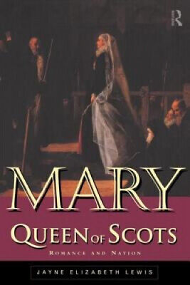 Mary Queen Of Scots: Romance And Nation By Jayne Lewis • 40.50£