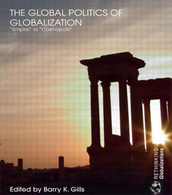 The Global Politics Of Globalization:  Empire  Vs  Cosmopolis  By K. Gills Barry • 37.86£