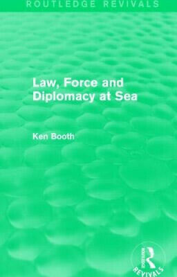 £118 • Buy Law, Force And Diplomacy At Sea (Routledge Revivals) By Ken Booth