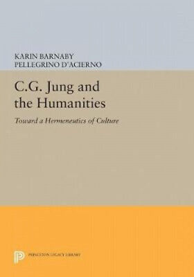 C.G. Jung And The Humanities: Toward A Hermeneutics Of Culture (Princeton • 129£