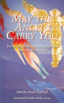 £10.57 • Buy May The Angels Carry You: Jewish Prayers And Meditations For The Deathbed