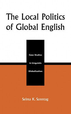 The Local Politics Of Global English: Case Studies In Linguistic Globalization • 81.80£