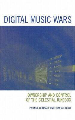 Digital Music Wars: Ownership And Control Of The Celestial Jukebox (Critical • 78.29£