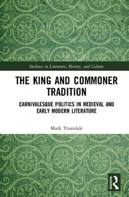 £107 • Buy The King And Commoner Tradition: Carnivalesque Politics In Medieval And Early