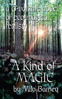 £15.69 • Buy A Kind Of Magic: A Three-Volume Novel Of Eco-Magical Realism By Milo Barney