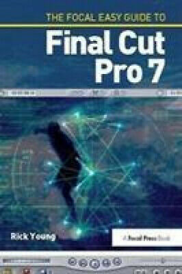 £150 • Buy The Focal Easy Guide To Final Cut Pro 7 By Rick Young