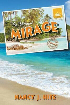 £18.98 • Buy The Retirement Mirage: Time To Think Differently By Nancy J Hite