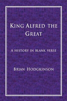 £11.50 • Buy King Alfred The Great: A History In Blank Verse By Brian Hodgkinson