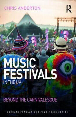 £115 • Buy Music Festivals In The UK: Beyond The Carnivalesque (Ashgate Popular And Folk