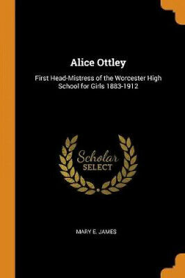 £20.51 • Buy Alice Ottley: First Head-Mistress Of The Worcester High School For Girls