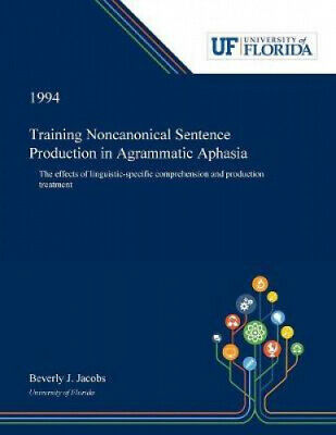 £50.78 • Buy Training Noncanonical Sentence Production In Agrammatic Aphasia: The Effects