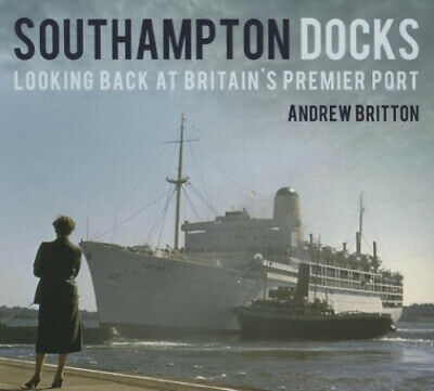 £20.18 • Buy Southampton Docks: Looking Back At Britain's Premier Port By Andrew Britton
