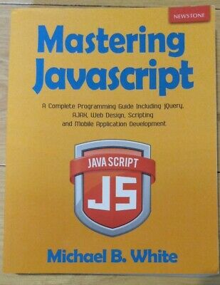 £8.99 • Buy Mastering JavaScript: A Complete Programming Guide Including JQuery, AJAX, Web D