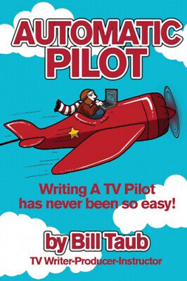 £11.68 • Buy Automatic Pilot: Writing A TV Pilot Has Never Been So Easy! By Taub, Bill
