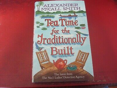 £0.99 • Buy ALEXANDER McCALL SMITH - `TEA TIME FOR THE TRADITIONALLY BUILT` - HBK - AS NEW