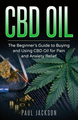 £16.86 • Buy CBD Oil: The Beginner's Guide To Buying And Using CBD Oil For Pain And Anxiety