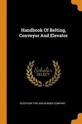 £19.51 • Buy Handbook Of Belting, Conveyor And Elevator By Goodyear Tire And Rubber Company