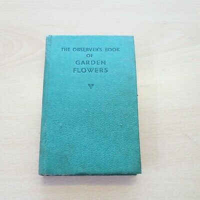 £4.20 • Buy The Observer's Book Of Garden Flowers (Compiled By Arthur King 1961) (ID:05752)