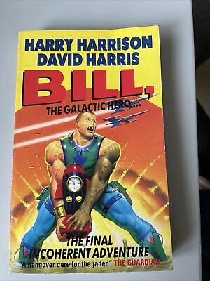 £2.50 • Buy Harry Harrison Bill The Galactic Hero. The Final Incoherent Adventure