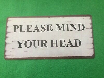 £5.69 • Buy Please Mind Your Head Sign Shabby Chic Plaque Indoor Or Outdoor