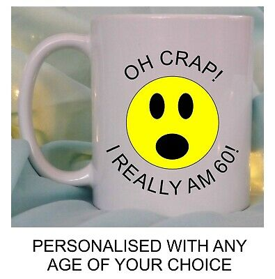 £8.95 • Buy Funny Birthday Mug Oh Crap I Am 40 50 60 Personalised Any Age Gift Dad Brother