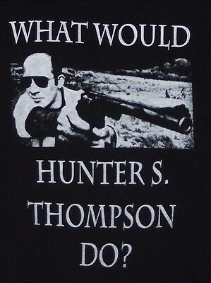 $15 • Buy Hunter S Thompson What Would Hunter S Thompson Do ? T Shirt