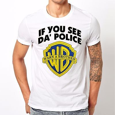 🔥 If You See Da Police Warn A Brother Unisex T Shirt The WB Inspired Funny 420 • 14.27£