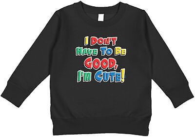 $18.95 • Buy I Don't Have To Be Good, I'm Cute! Spoiled Loved Cute Baby  Toddler Sweatshirt