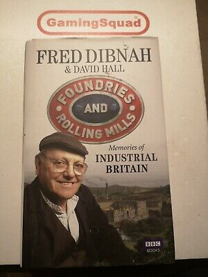 Foundries And Rolling Mills, Fred Dibnah HB Book, Supplied By Gaming Squad • 5.50£