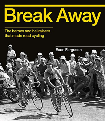 Break Away: The Heroes And Hellraisers That Made Road Cycling • 14.29£