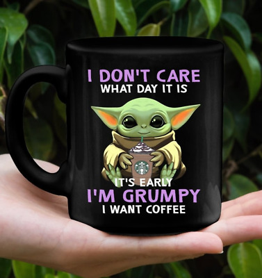 $19.95 • Buy I Don't Care What Day It Is It's Early I'm Grumpy I Want Coffee Baby Yoda Mugs