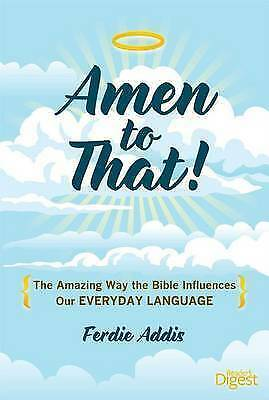 £7.77 • Buy Amen To That!: The Amazing Way The Bible Influences Our Everyday Language, Addis