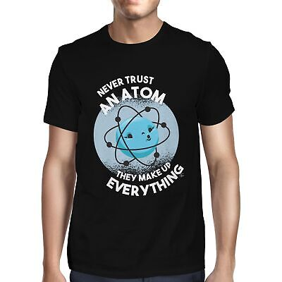 £7.99 • Buy 1Tee Mens Never Trust An Atom, They Make Everything Up T-Shirt