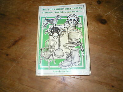 The Yorkshire Dictionary Of Dialect, Tradition And Folklore Arnold Kellett PBack • 5.89£