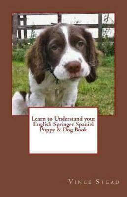 £11.40 • Buy Learn To Understand Your English Springer Spaniel Puppy & Dog Book, Stead, Vince